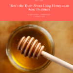 "Allure.com August 2016 ""Here's the Truth About Using Honey as an Acne Treatment"""