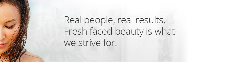 Real people, real results. Fresh faced beauty is what we strive for.