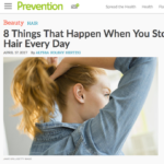"Prevention.com April 2017 ""8 Things That Happen When You Stop Washing Your Hair Every Day"""